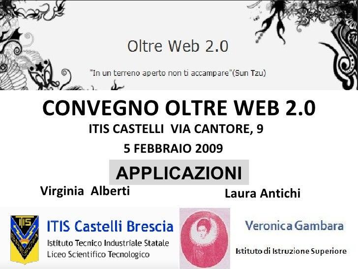 CONVEGNO OLTRE WEB 2.0 ITIS CASTELLI  VIA CANTORE, 9 5 FEBBRAIO 2009 Virginia  Alberti  Laura Antichi  APPLICAZIONI