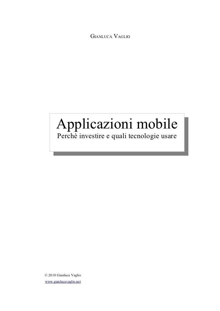 GIANLUCA VAGLIO       Applicazioni mobile       Perchè investire e quali tecnologie usare© 2010 Gianluca Vagliowww.gianluc...