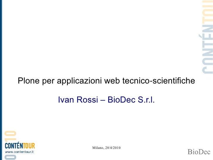 Plone per applicazioni web tecnico‑scientifiche            Ivan Rossi – BioDec S.r.l.                        Milano, 28/4/...
