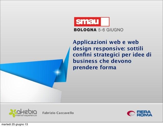 Applicazioni web e webdesign responsive: sottiliconfini strategici per idee dibusiness che devonoprendere formaFabrizio Cac...