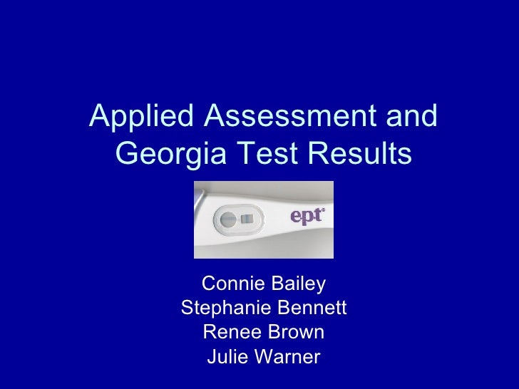 Applied Assessment and  Georgia Test Results          Connie Bailey      Stephanie Bennett        Renee Brown         Juli...