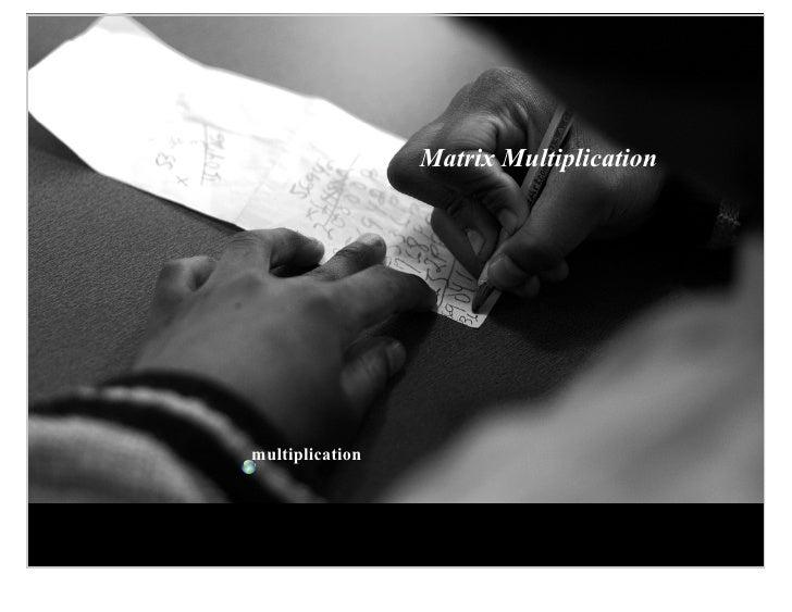 Matrix Multiplication     multiplication