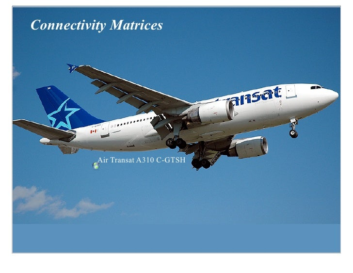 Connectivity Matrices               Air Transat A310 C-GTSH