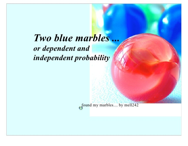 Two blue marbles ... or dependent and independent probability                   found my marbles.... by mell242