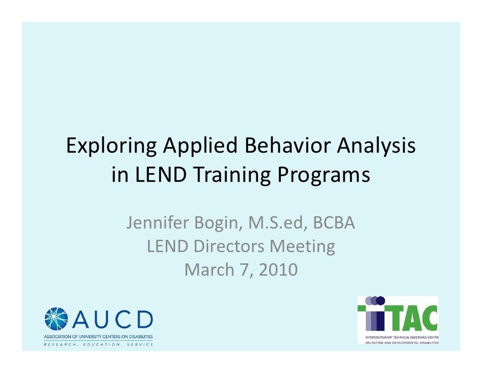 ExploringAppliedBehaviorAnalysis     inLENDTrainingPrograms       JenniferBogin,M.S.ed,BCBA         LENDDirect...