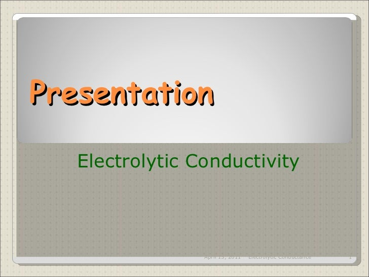 Presentation Electrolytic   Conductivity April 15, 2011 Electrolytic Conductance
