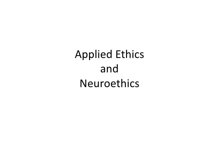 Applied Ethics      and  Neuroethics