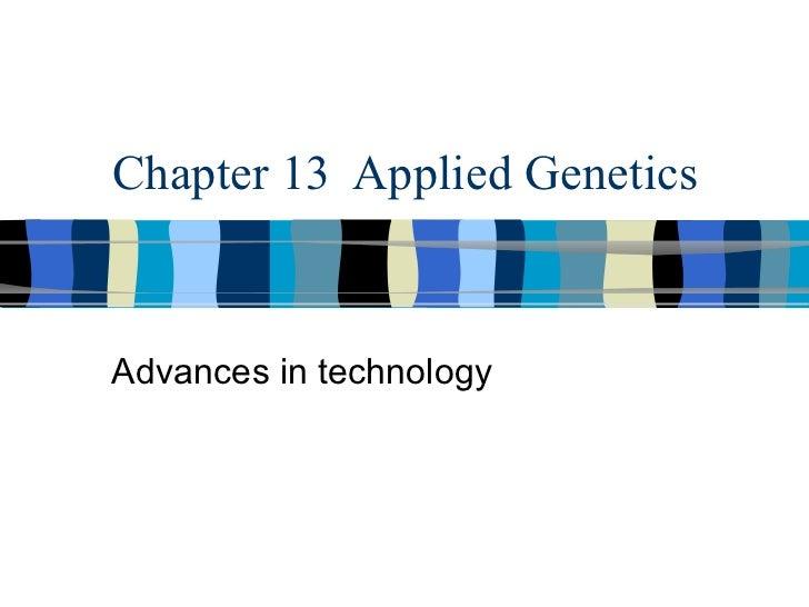 Chapter 13 Applied GeneticsAdvances in technology