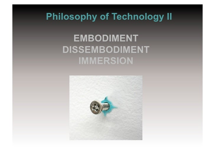 Philosophy of Technology 2: Embodiment, Disembodiment and Immersion