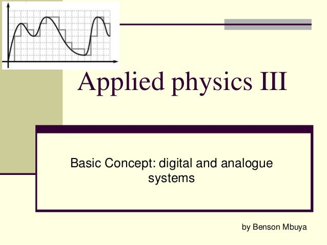 Applied physics III Basic Concept: digital and analogue systems  by Benson Mbuya
