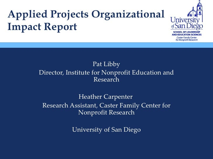 Applied Projects Organizational Impact Report Pat Libby Director, Institute for Nonprofit Education and Research Heather C...