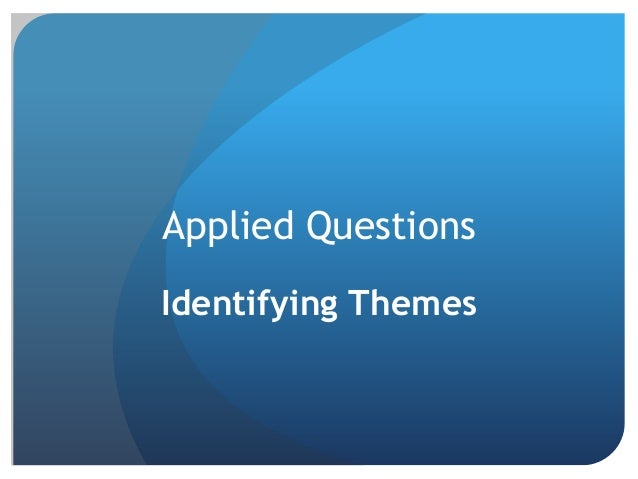 Applied questions identifying themes