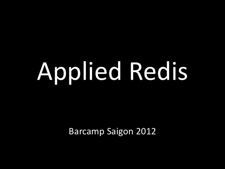 Applied Redis  Barcamp Saigon 2012