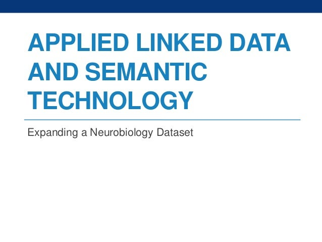 APPLIED LINKED DATA AND SEMANTIC TECHNOLOGY Expanding a Neurobiology Dataset