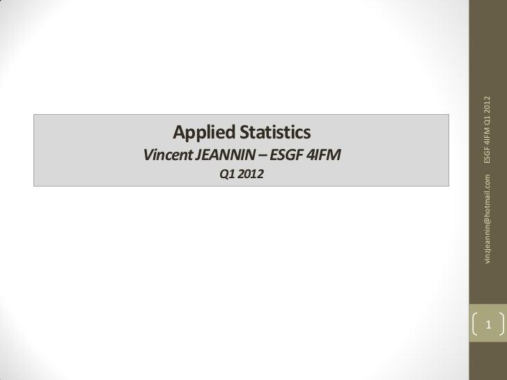 ESGF 4IFM Q1 2012    Applied StatisticsVincent JEANNIN – ESGF 4IFM          Q1 2012                              vinzjeann...
