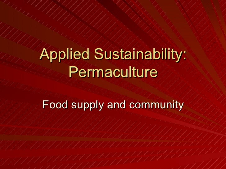 Applied Sustainability: Permaculture Food supply and community