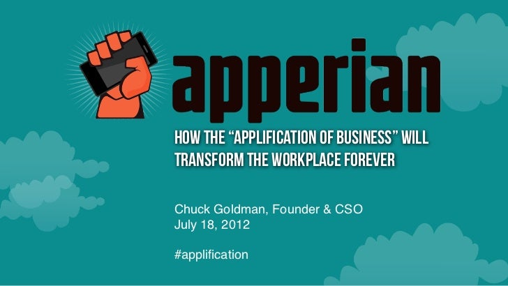 "How the ""Applification of Business"" willTransform the Workplace ForeverChuck Goldman, Founder & CSOJuly 18, 2012#applificat..."