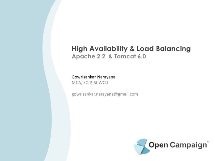 High Availability & Load Balancing Apache 2.2 & Tomcat 6.0   Gowrisankar Narayana MCA, SCJP, SCWCD  gowrisankar.narayana@g...