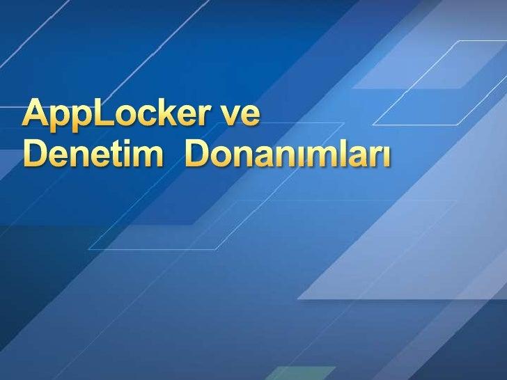 AppLockerveDenetim  Donanımları<br />