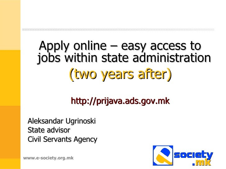 Apply online – easy access to jobs within state administration by Aleksandar Ugrinoski , State advisor, Civil Servants Agency