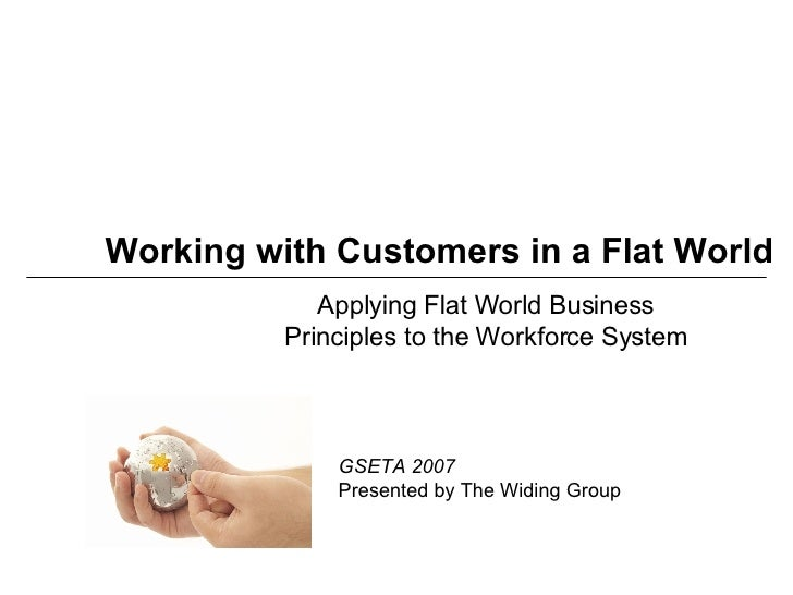 Working with Customers in a Flat World Applying Flat World Business Principles to the Workforce System GSETA 2007 Presente...