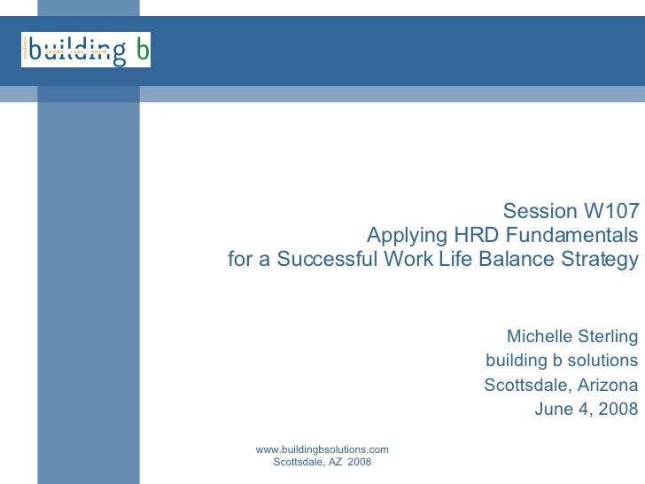 Session W107 Applying HRD Fundamentals for a Successful Work Life Balance Strategy Michelle Sterling building b solutions ...