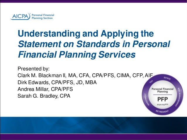 Understanding and Applying the Statement on Standards in Personal Financial Planning Services Presented by: Clark M. Black...