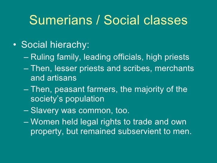 social class and sumerians Ancient mesopotamia social structure: there were the high class gentry, the middle class and the lowest class the government officials, the king.