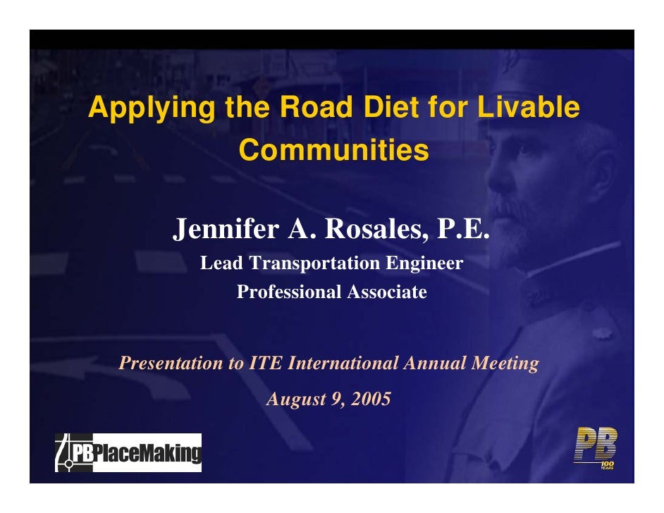 Applying the Road Diet for Livable           Communities          Jennifer A. Rosales, P.E.            Lead Transportation...
