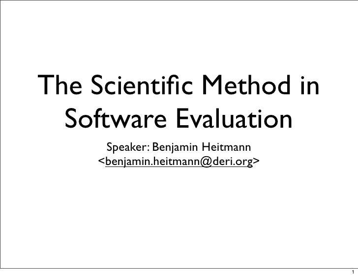 The Scientific Method in   Software Evaluation      Speaker: Benjamin Heitmann     <benjamin.heitmann@deri.org>            ...