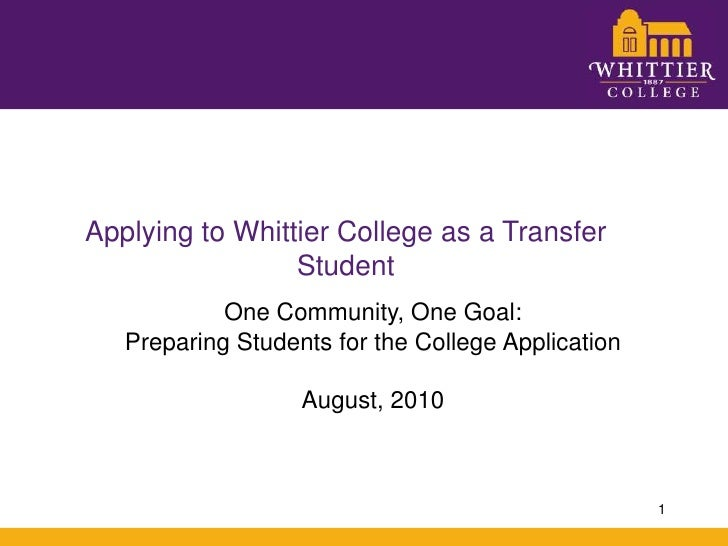 Applying to Whittier College as a Transfer Student<br />One Community, One Goal:<br />Preparing Students for the College A...