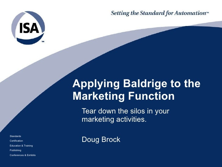 Applying Baldrige to the Marketing Function Tear down the silos in your marketing activities. Doug Brock