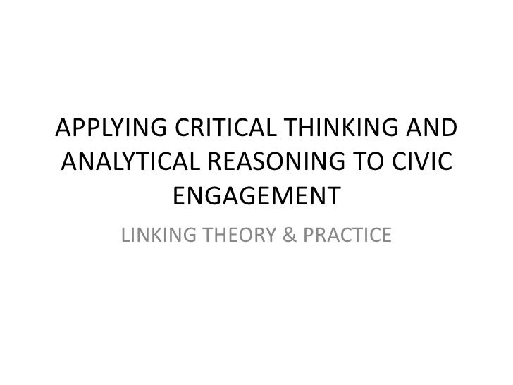 APPLYING CRITICAL THINKING AND ANALYTICAL REASONING TO CIVIC ENGAGEMENT<br />LINKING THEORY & PRACTICE<br />