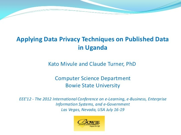 Applying Data Privacy Techniques on Published Data                    in Uganda               Kato Mivule and Claude Turne...