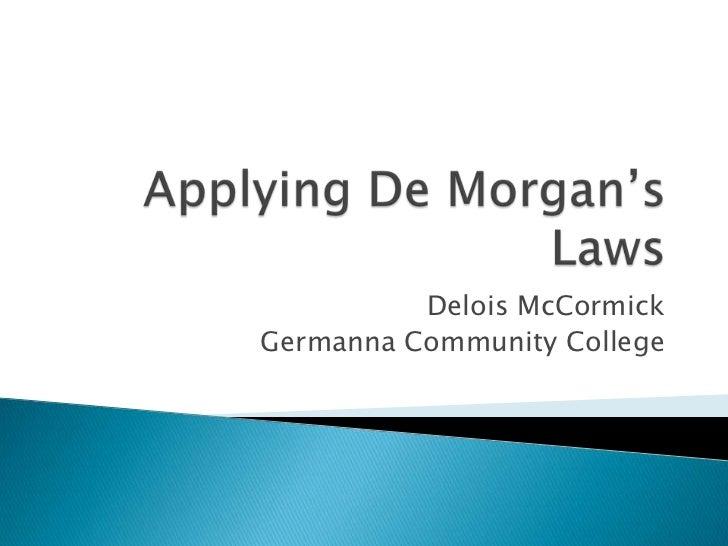 Applying De Morgan's Laws<br />Delois McCormick<br />Germanna Community College<br />