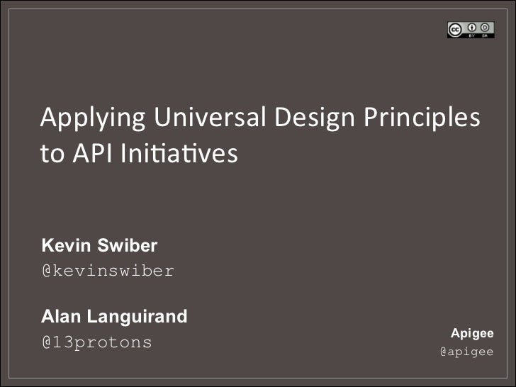 Applying	  Universal	  Design	  Principles	  to	  API	  Ini5a5ves	  	  Kevin Swiber@kevinswiberAlan Languirand           ...