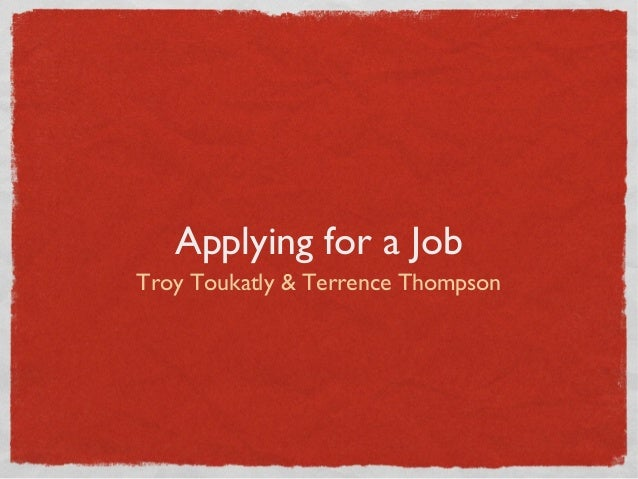 Applying for a Job Troy Toukatly & Terrence Thompson