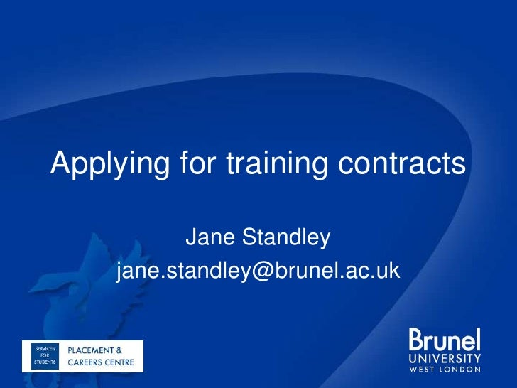 Applying for training contracts<br />Jane Standley<br />jane.standley@brunel.ac.uk<br />