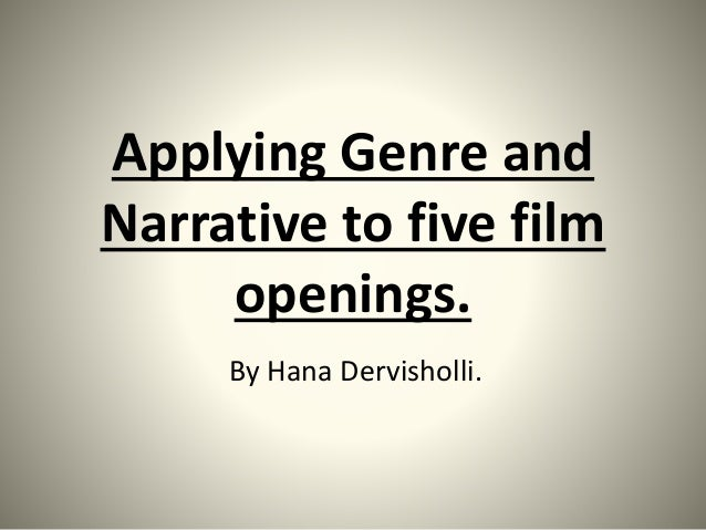 Applying genre and narrative to five film openings (media oppenheim)