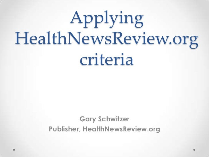 ApplyingHealthNewsReview.org       criteria            Gary Schwitzer   Publisher, HealthNewsReview.org