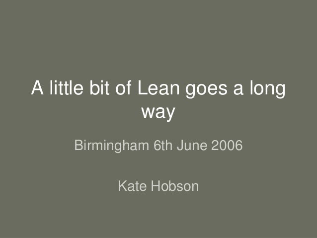A little bit of Lean goes a long way Birmingham 6th June 2006 Kate Hobson