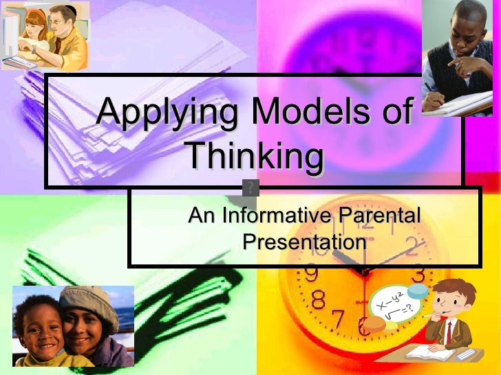 Applying Models of     Thinking     An Informative Parental          Presentation
