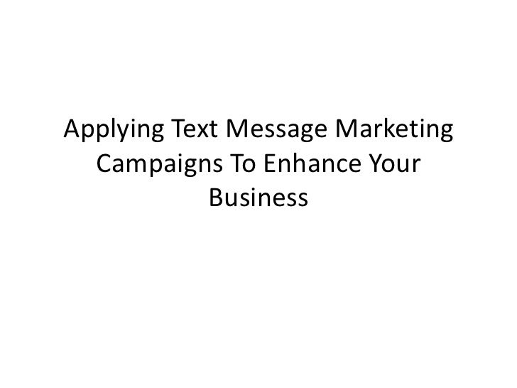 Applying text message marketing campaigns to enhance your