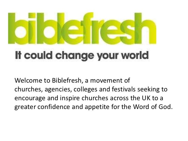 Welcome to Biblefresh, a movement ofchurches, agencies, colleges and festivals seeking toencourage and inspire churches ac...