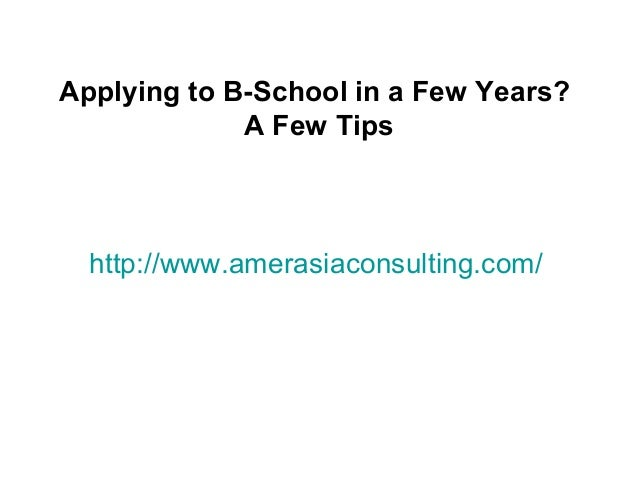 http://www.amerasiaconsulting.com/Applying to B-School in a Few Years?A Few Tips