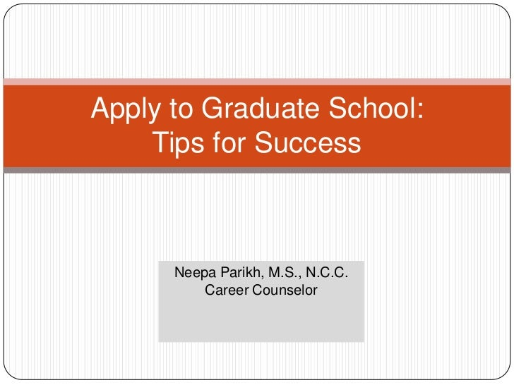 Apply to Graduate School:Tips for Success<br />Neepa Parikh, M.S., N.C.C.<br />Career Counselor<br />