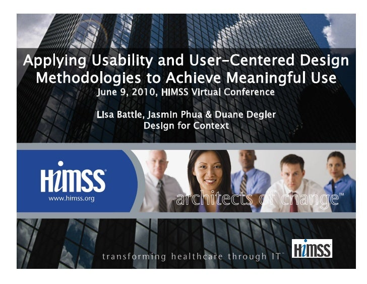 Applying Usability and User-Centered Design  Methodologies to Achieve Meaningful Use          June 9, 2010, HIMSS Virtual...