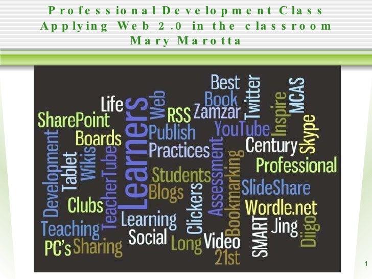 Professional Development Class Applying Web 2.0 in the classroom Mary Marotta