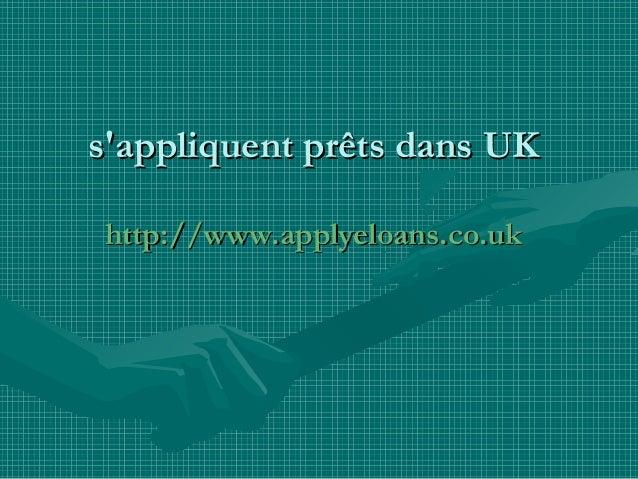 s'appliquent prêts dans UKs'appliquent prêts dans UK http://www.applyeloans.co.ukhttp://www.applyeloans.co.uk