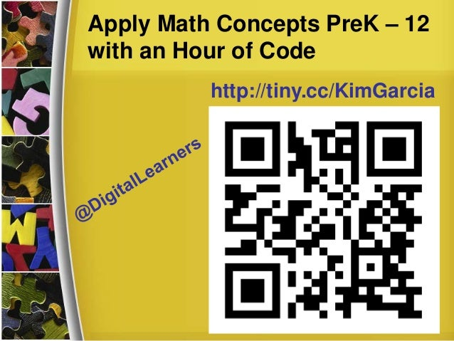 Apply Math Concepts PreK – 12 with an Hour of Code http://tiny.cc/KimGarcia